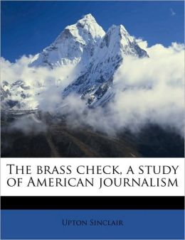The Brass Check: A Study of American Journalism