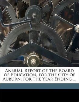 Annual Report of the Board of Education, for the City of Auburn, for the Year Ending ...