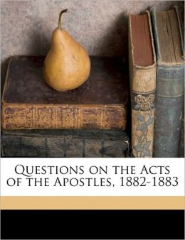 Questions on the Acts of the Apostles, 1882-1883