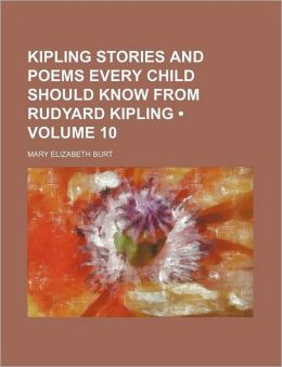 Kipling Stories and Poems Every Child Should Know from Rudyard Kipling (Volume 10)