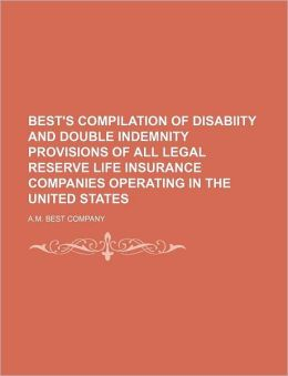 Best's Compilation of Disabiity and Double Indemnity Provisions of All Legal Reserve Life Insurance Companies Operating in the United States