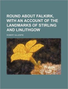 Round about Falkirk, with an Account of the Landmarks of Stirling and Linlithgow