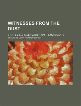 Witnesses from the Dust; Or, the Bible Illustrated from the Monuments