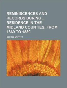 Reminiscences and Records During Residence in the Midland Counties, from 1869 to 1880