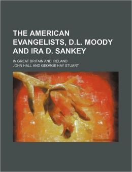 The American Evangelists, D.L. Moody And Ira D. Sankey; In Great Britain And Ireland
