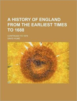 A History of England from the Earliest Times to 1688; Continued to 1878