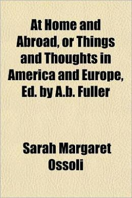 At Home And Abroad, Or Things And Thoughts In America And Europe, Ed. By A.B. Fuller