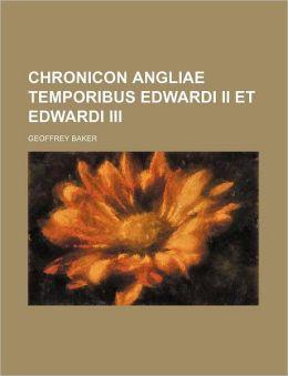 Chronicon Angliae Temporibus Edwardi II Et Edwardi III