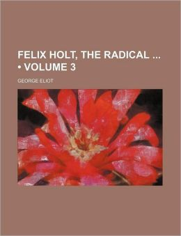 Felix Holt, The Radical (Volume 3)