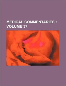 Medical Commentaries (Volume 37)