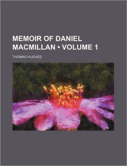 Memoir of Daniel MacMillan (Volume 1)