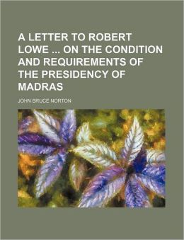 A Letter to Robert Lowe on the Condition and Requirements of the Presidency of Madras