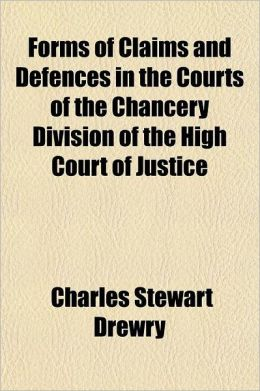 Forms of Claims and Defences in the Courts of the Chancery Division of the High Court of Justice; With Notes Containing an Outline of the Law Relating