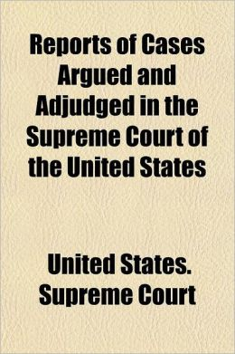 Reports of Cases Argued and Adjudged in the Supreme Court of the United States Volume 11