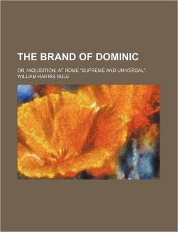 The Brand of Dominic; Or, Inquisition at Rome