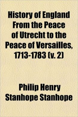 History of England from the Peace of Utrecht to the Peace of Versailles, 1713-1783 (V. 2)