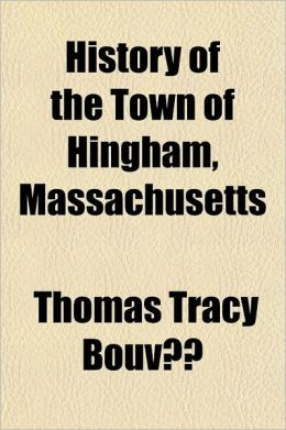 History of the Town of Hingham, Massachusetts Volume 1