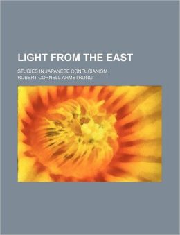 Light from the East (Volume 1); Studies in Japanese Confucianism