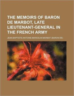 The Memoirs Of Baron De Marbot, Late Lieutenant-General In The French Army