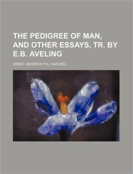 The Pedigree of Man, and Other Essays, Tr. by E.B. Aveling