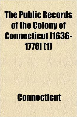 The Public Records of the Colony of Connecticut [1636-1776] Volume 1