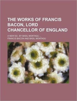 The Works Of Francis Bacon, Lord Chancellor Of England (Volume 5); A New Ed.