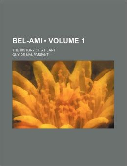 Bel-Ami (Volume 1); The History of a Heart