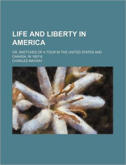 Life and Liberty in America (Volume 1); Or, Sketches of a Tour in the United States and Canada, in 1857-8