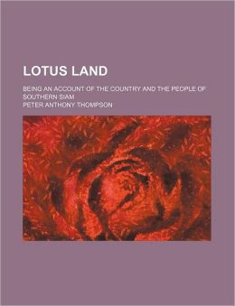 Lotus Land; Being an Account of the Country and the People of Southern Siam
