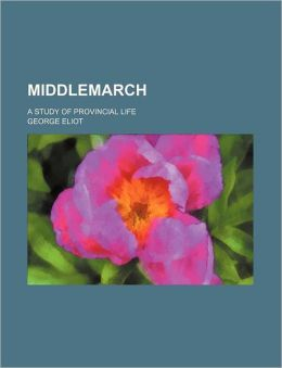 Middlemarch (Volume 14); A Study of Provincial Life