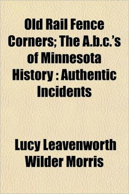 Old Rail Fence Corners; The A.B.C.'s Of Minnesota History