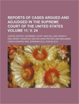 Reports of Cases Argued and Adjudged in the Supreme Court of the United States Volume 11; V. 24