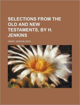 Selections from the Old and New Testaments, by H. Jenkins