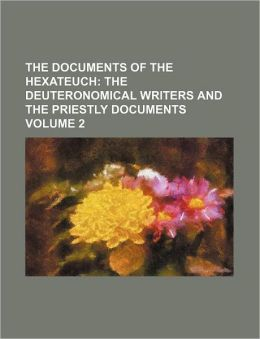 The Documents of the Hexateuch Volume 2; The Deuteronomical Writers and the Priestly Documents