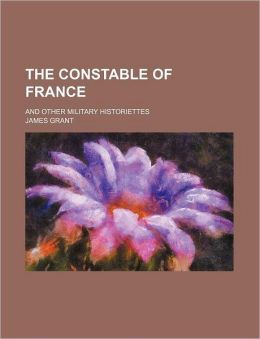 The Constable of France; And Other Military Historiettes