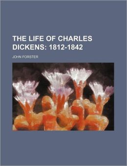 The Life of Charles Dickens (Volume 1); 1812-1842