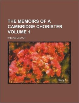 The Memoirs of a Cambridge Chorister Volume 1