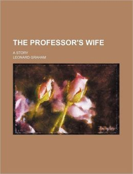 The Professor's Wife; A Story