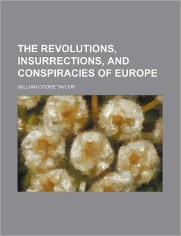 The Revolutions, Insurrections, and Conspiracies of Europe Volume 2