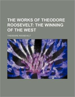 The Works of Theodore Roosevelt (Volume 6)
