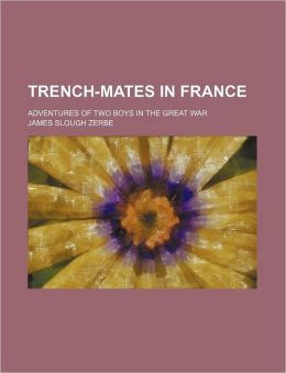 Trench-Mates in France; Adventures of Two Boys in the Great War