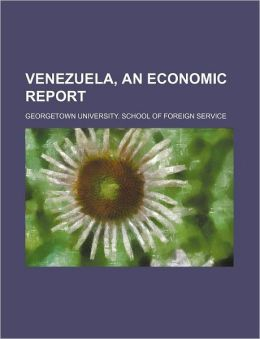 Venezuela, an Economic Report