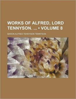 Works of Alfred, Lord Tennyson.