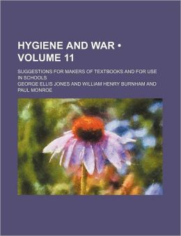 Hygiene and War (Volume 11); Suggestions for Makers of Textbooks and for Use in Schools