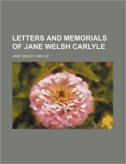 Letters And Memorials Of Jane Welsh Carlyle (1-2)