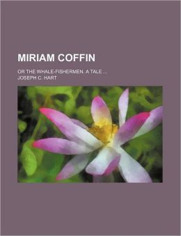 Miriam Coffin (Volume 1); Or the Whale-Fishermen. a Tale