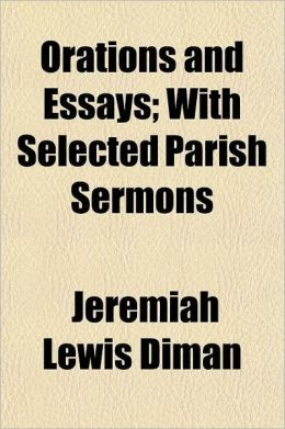 Orations and Essays; With Selected Parish Sermons