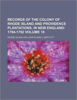Records of the Colony of Rhode Island and Providence Plantations, in New England Volume 10; 1784-1792