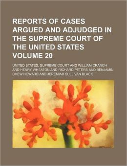 Reports of Cases Argued and Adjudged in the Supreme Court of the United States Volume 20