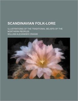 Scandinavian Folk-Lore; Illustrations of the Traditional Beliefs of the Northern Peoples
